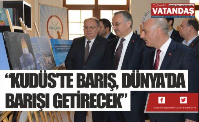 """""""KUDÜS'TE BARIŞ, DÜNYA'DA BARIŞI GETİRECEK"""""""