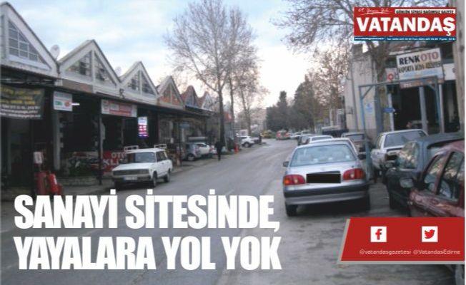 SANAYİ SİTESİNDE, YAYALARA YOL YOK