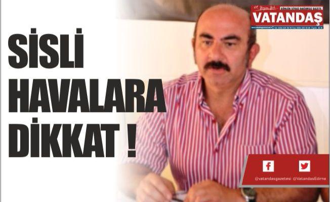 SİSLİ HAVALARA DİKKAT !