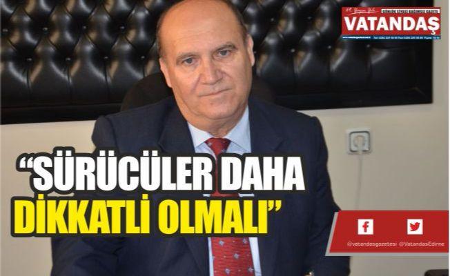 """""""SÜRÜCÜLER DAHA DİKKATLİ OLMALI"""""""