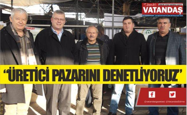 """""""ÜRETİCİ PAZARINI DENETLİYORUZ"""""""
