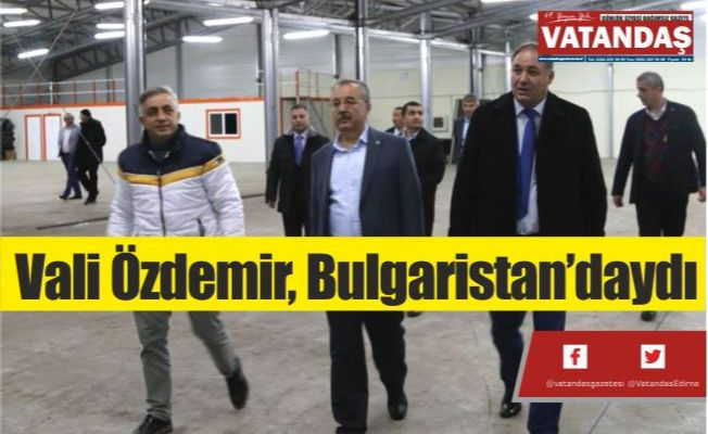 Vali Özdemir, Bulgaristan'daydı