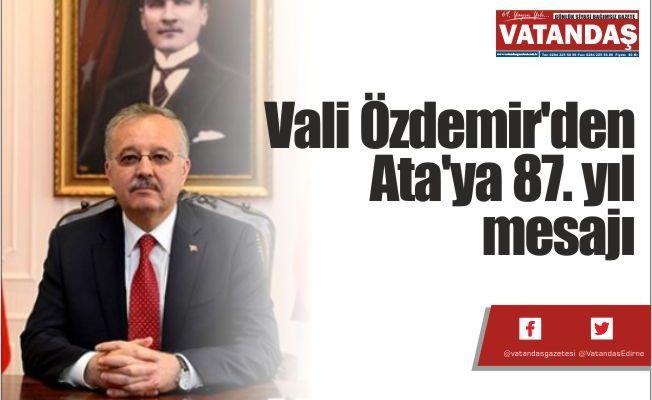 Vali Özdemir'den  Ata'ya 87. yıl mesajı