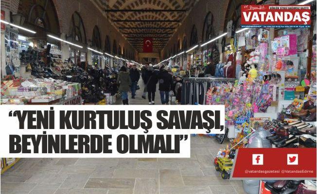 """""""YENİ KURTULUŞ SAVAŞI, BEYİNLERDE OLMALI"""""""