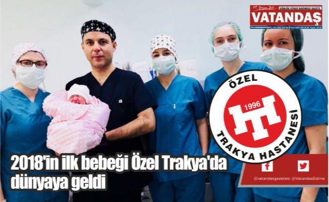 2018'in ilk bebeği  Özel Trakya'da  dünyaya geldi
