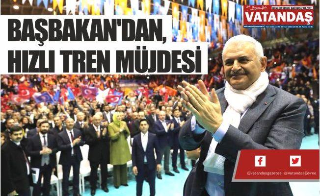 BAŞBAKAN'DAN, HIZLI TREN MÜJDESİ