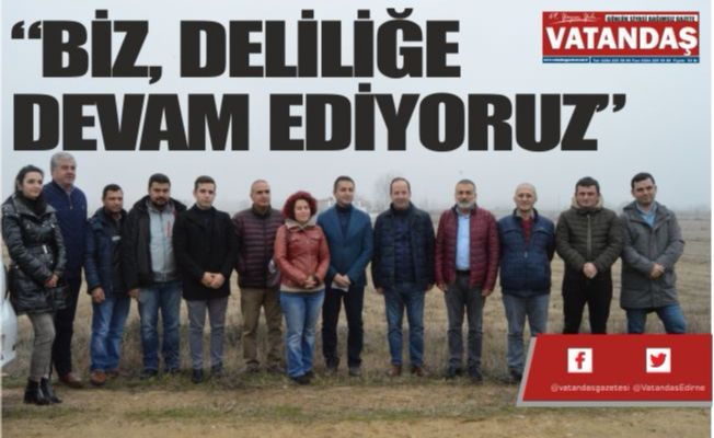 """""""BİZ, DELİLİĞE DEVAM EDİYORUZ"""""""