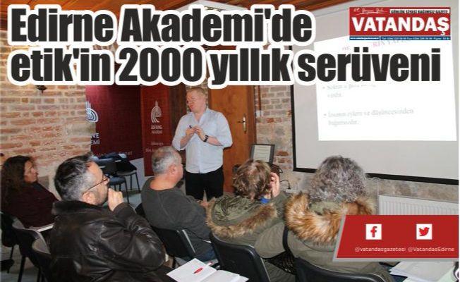 Edirne Akademi'de  etik'in 2000 yıllık serüveni