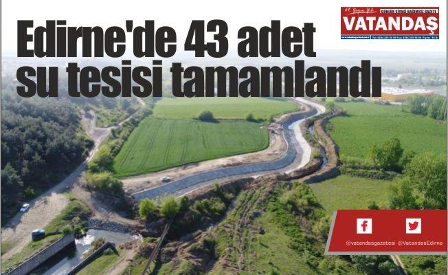 Edirne'de 43 adet  su tesisi tamamlandı