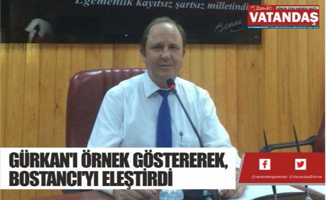 GÜRKAN'I ÖRNEK GÖSTEREREK, BOSTANCI'YI ELEŞTİRDİ