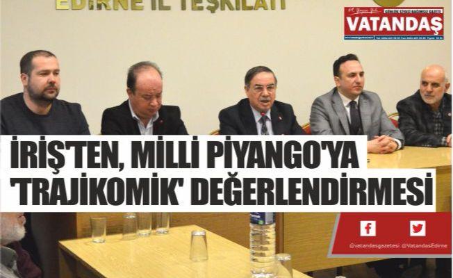 İRİŞ'TEN, MİLLİ PİYANGO'YA 'TRAJİKOMİK' DEĞERLENDİRMESİ