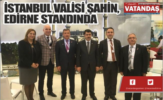 İSTANBUL VALİSİ ŞAHİN,  EDİRNE STANDINDA