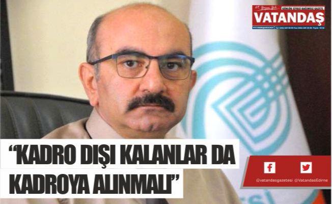 """KADRO DIŞI KALANLAR DA  KADROYA ALINMALI"""