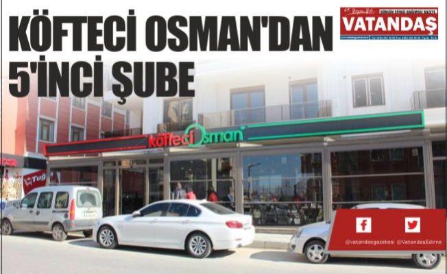 KÖFTECİ OSMAN'DAN 5'İNCİ ŞUBE