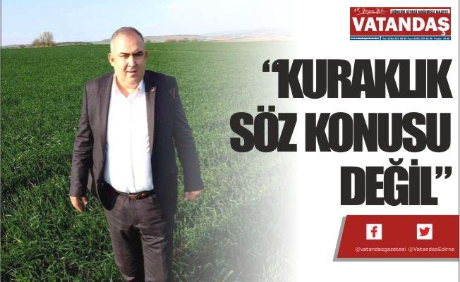"""""""KURAKLIK SÖZ KONUSU DEĞİL"""""""