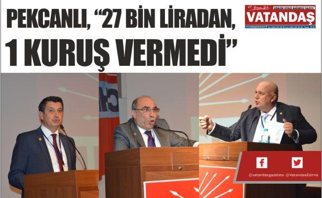 """PEKCANLI, """"27 BİN LİRADAN,  1 KURUŞ VERMEDİ"""""""