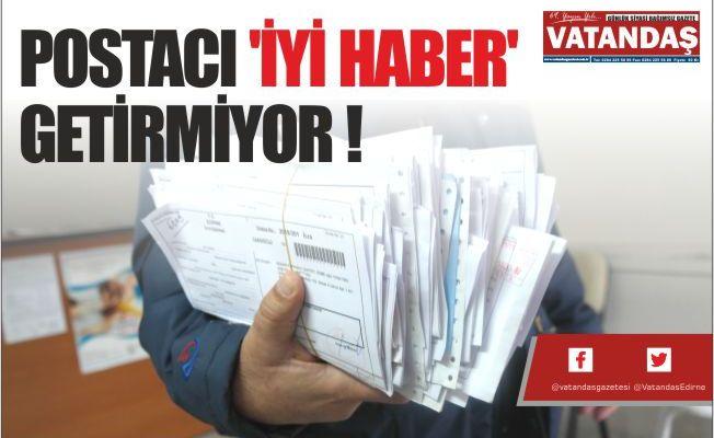 POSTACI 'İYİ HABER'  GETİRMİYOR !