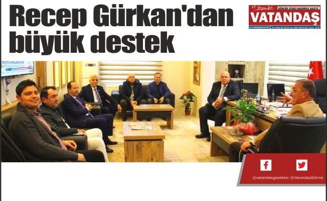 Recep Gürkan'dan  büyük destek