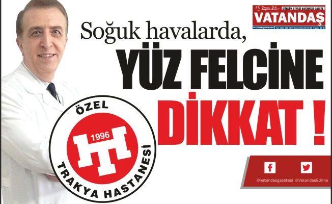 SOĞUK HAVALARDA,  YÜZ FELCİNE DİKKAT !