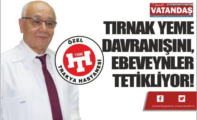 TIRNAK YEME DAVRANIŞINI,  EBEVEYNLER TETİKLİYOR!