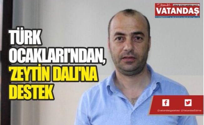 TÜRK OCAKLARI'NDAN,  'ZEYTİN DALI'NA DESTEK