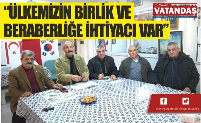 """""""ÜLKEMİZİN BİRLİK VE BERABERLİĞE İHTİYACI VAR"""""""