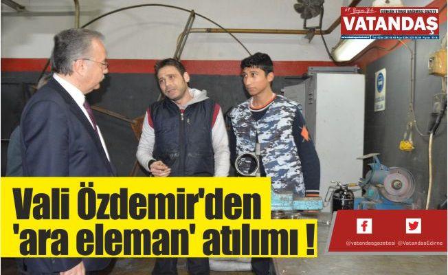 Vali Özdemir'den 'ara eleman' atılımı !