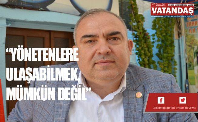 """""""YÖNETENLERE ULAŞABİLMEK, MÜMKÜN DEĞİL"""""""