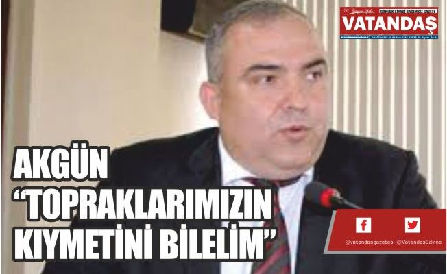 """AKGÜN"""" TOPRAKLARIMIZIN KIYMETİNİ BİLELİM"""""""