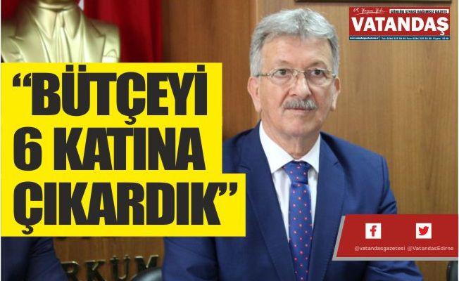 """""""BÜTÇEYİ 6 KATINA ÇIKARDIK"""""""