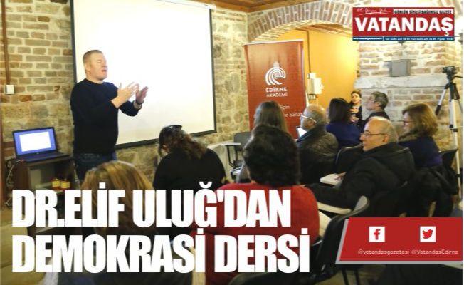DR.ELİF ULUĞ'DAN  DEMOKRASİ DERSİ