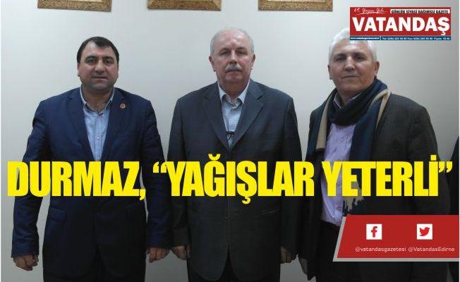 "DURMAZ, ""YAĞIŞLAR YETERLİ"""