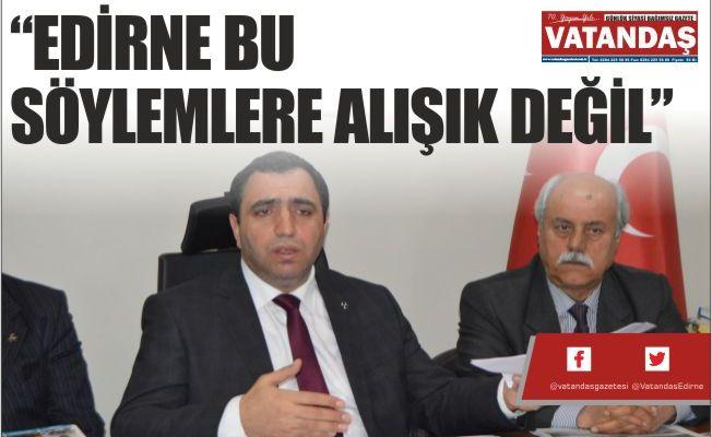 """""""EDİRNE BU SÖYLEMLERE ALIŞIK DEĞİL"""""""