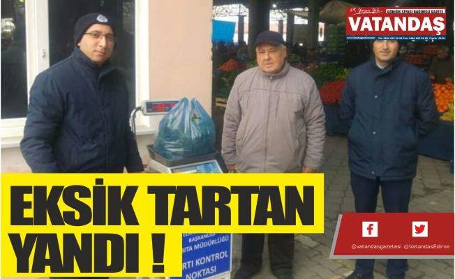EKSİK TARTAN YANDI !