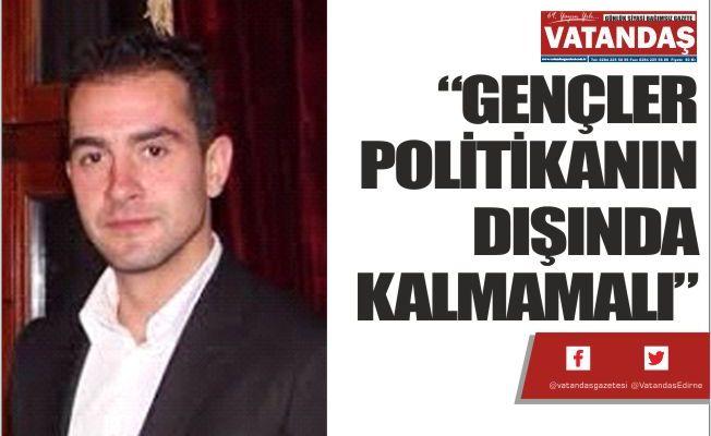 """""""GENÇLER POLİTİKANIN  DIŞINDA KALMAMALI"""""""