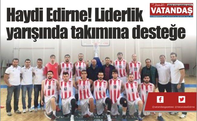 Haydi Edirne!  Liderlik yarışında  takımına desteğe