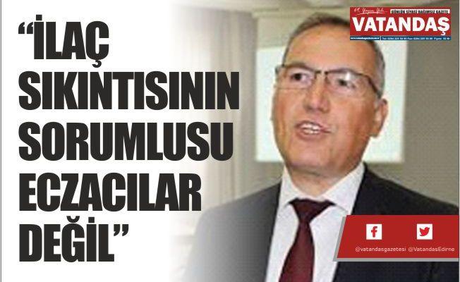 """""""İLAÇ SIKINTISININ  SORUMLUSU  ECZACILAR DEĞİL"""""""