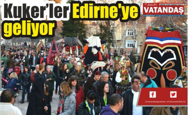 Kuker'ler Edirne'ye geliyor