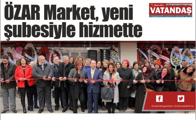 ÖZAR Market, yeni  şubesiyle hizmette