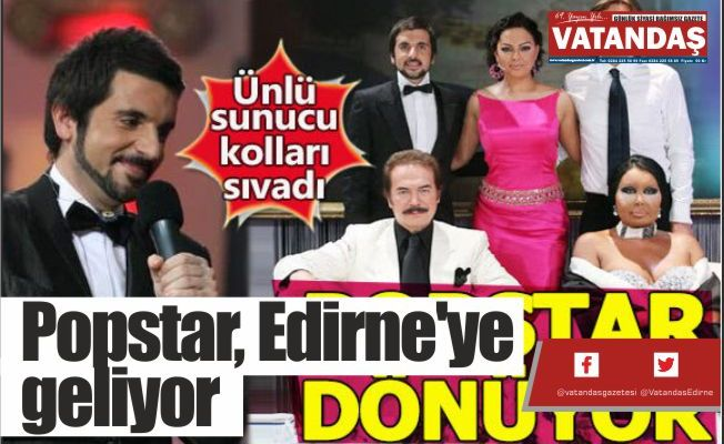 Popstar, Edirne'ye geliyor