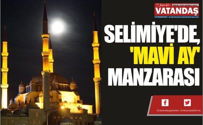 SELİMİYE'DE,  'MAVİ AY'  MANZARASI