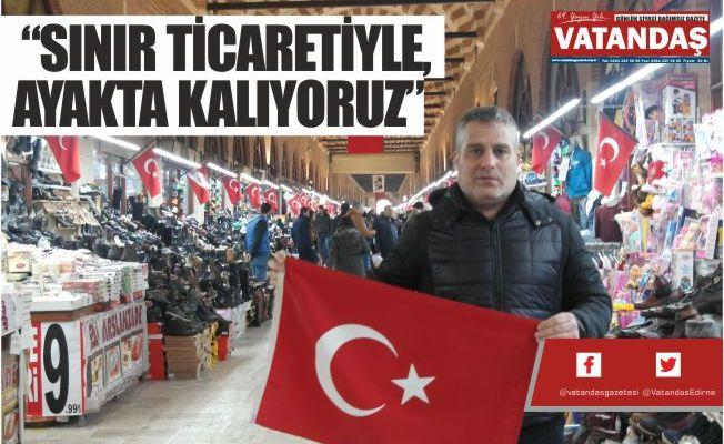 """""""SINIR TİCARETİYLE, AYAKTA KALIYORUZ"""""""