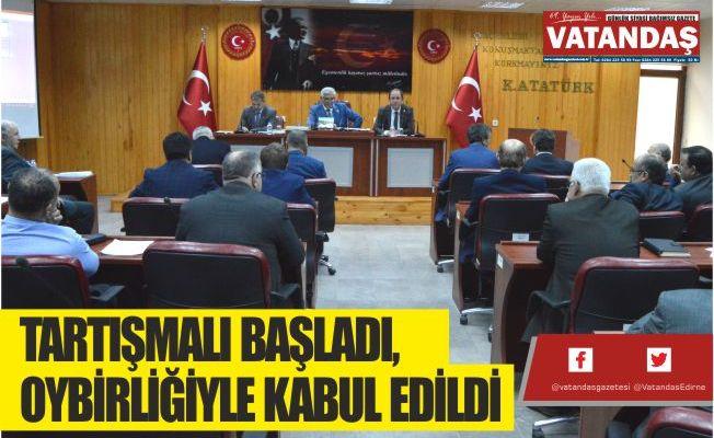 TARTIŞMALI BAŞLADI, OYBİRLİĞİYLE KABUL EDİLDİ