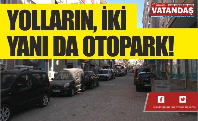 YOLLARIN, İKİ  YANI DA OTOPARK!