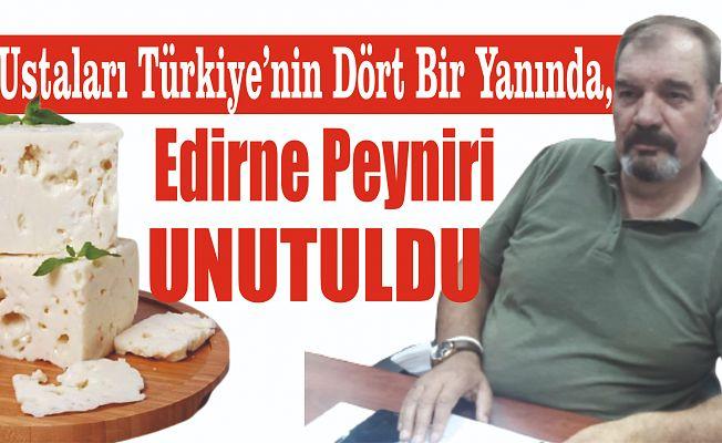EDİRNE PEYNİRİ, ANILARDA KALDI