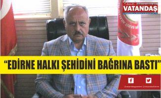 """""""EDİRNE HALKI ŞEHİDİNİ BAĞRINA BASTI"""""""