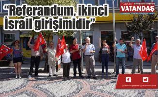 """""""Referandum, ikinci İsrail girişimidir"""""""