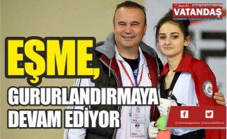 EŞME, GURURLANDIRMAYA  DEVAM EDİYOR