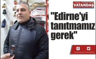 """""""Edirne'yi tanıtmamız gerek"""""""