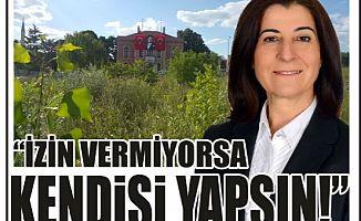 """""""İZİN VERMİYORSA KENDİSİ YAPSIN!"""""""
